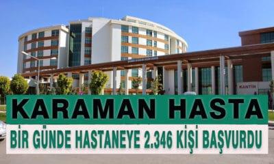 Karaman Hasta! Bir Günde 2346 Kişi Hastaneye Başvurdu
