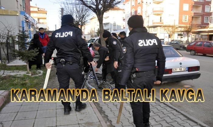 Karaman'da Baltalı Kavga