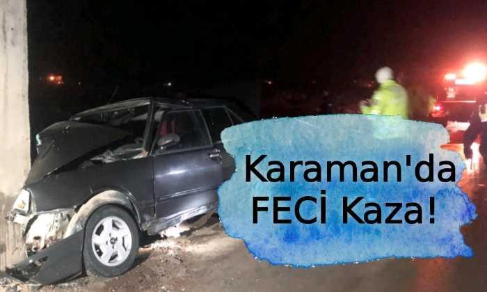 Karaman'da Feci Kaza! Ağır Yaralılar Var