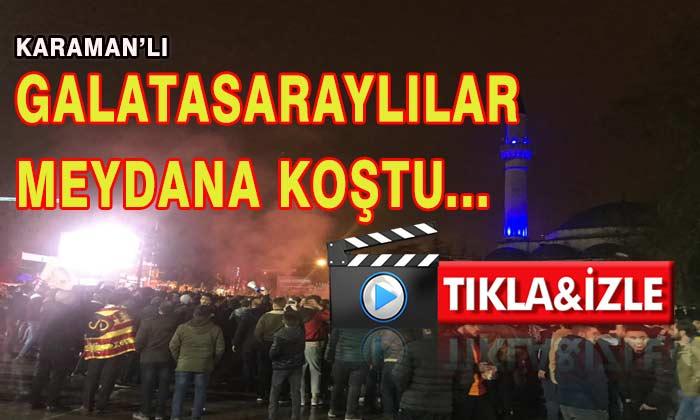 Karaman'lı Galatasaraylılar Meydana Koştu VİDEO