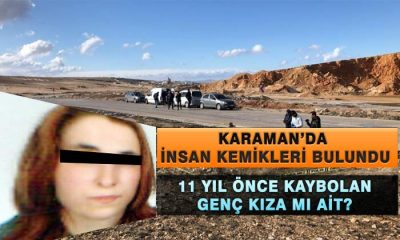 Karaman'da İnsan Kemikleri Bulundu? Genç Kıza mı Ait?