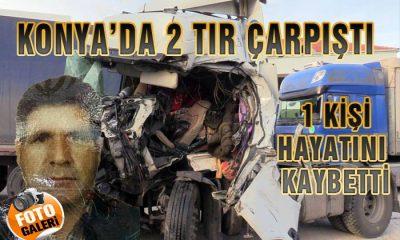 Konya'da 2 Tır Çarpıştı 1 Ölü