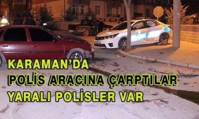 Karaman'da Polis Aracına Çarptılar! Yaralı Polisler Var!