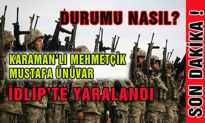 SON DAKİKA! Yaralanan Karaman'lı Askerimizin Son Durumu