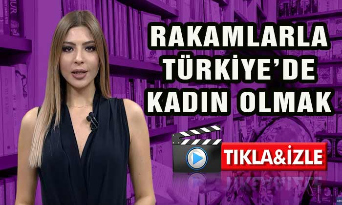 Rakamlarla Türkiye'de Kadın Olmak