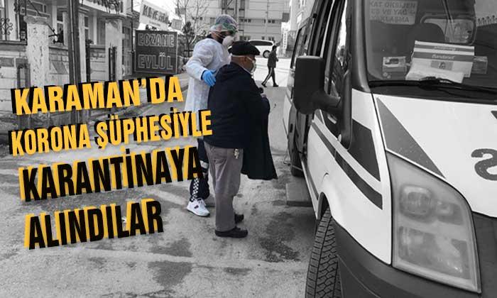 Karaman'da Korona Şüphesiyle Karantinaya Alındılar