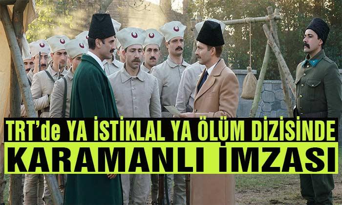 TRT'de Ya İstiklal Ya Ölüm Dizisinde Karamanlı İmzası
