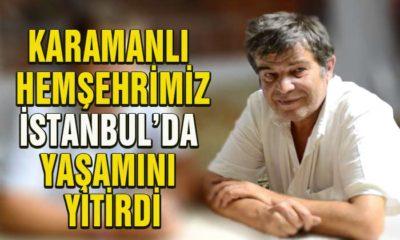 Karamanlı Hemşehrimiz İstanbul'da Yaşamını Yitirdi