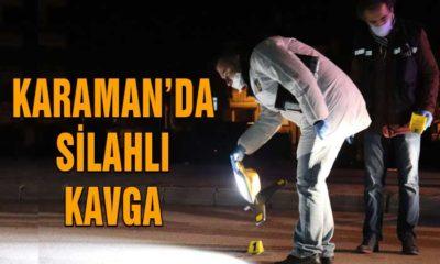Karaman'da Silahlı Kavga! Yaralı Var!