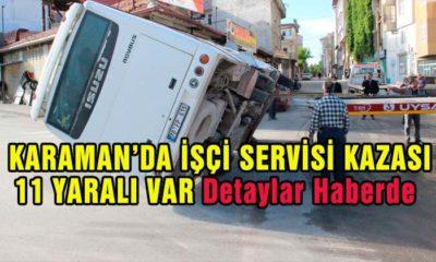 Karaman İşçi Servisi Kaza Yaptı 11 Yaralı Var