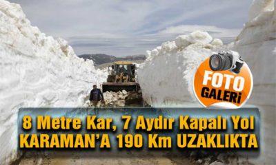8 Metre Kar! 7 Aydır Kapalı Yol Açılıyor