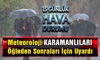Karaman'da Öğleden Sonraları Dikkat 15 Günlük Bilgi
