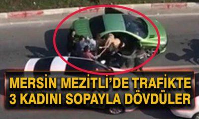Mersin'de Trafikte 3 Kadını Sopayla Dövdüler