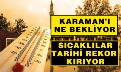 Türkiye Kavruluyor! Rekorlar Kırıldı! Karaman'ı Ne Bekliyor?