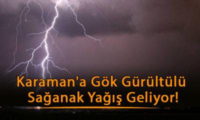 Karaman'a Gök Gürültülü Sağanak Yağış Geliyor!