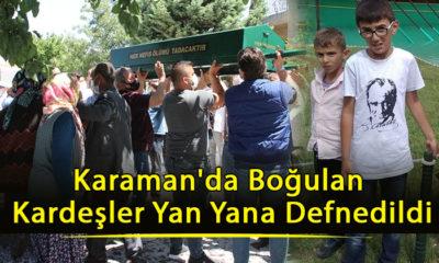 Karaman'da Boğulan Kardeşler Yan Yana Defnedildi