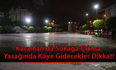 Karaman'da Sokağa Çıkma Yasağında Köye Gidecekler Dikkat!
