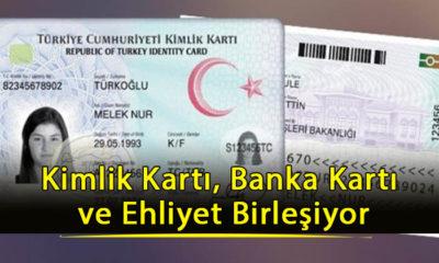 Kimlik kartı, banka kartı ve ehliyet birleşiyor