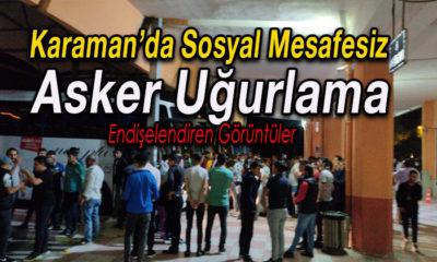 Karaman'da Sosyal Mesafesiz Asker Uğurlama!
