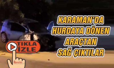 Karaman'da Hurdaya Dönen Otomobilden Sağ Kurtuldular
