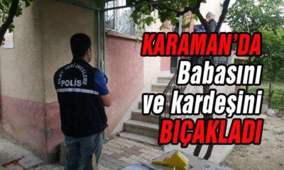 Karaman'da Babasını ve Kardeşini Bıçakladı!