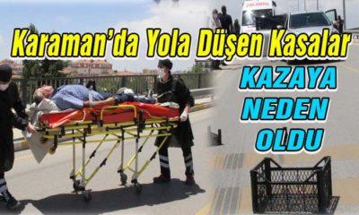 Yola Düşen Kasalar Karaman'da Kazana Neden Oldu