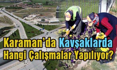 Karaman'da Kavşaklarda Hangi Çalışmalar Yapılıyor?