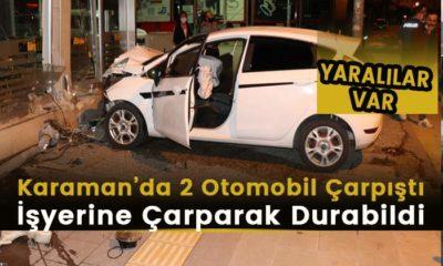 Karaman'da otomobiller çarpıştı! İşyerine Çarparak Durabildi