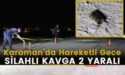 Karaman'da hareketli gece! Silahlı kavga 2 yaralı