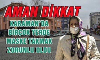 Karaman'da Birçok Yerde Maske Takmak ZORUNLU OLDU