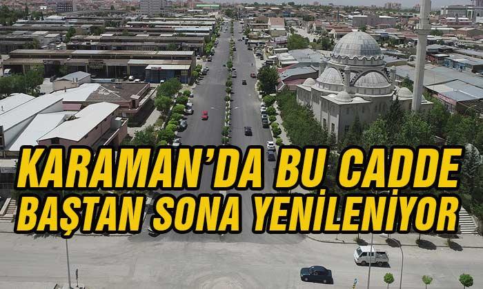 Karaman'da Bu Cadde Baştan Sona Yenileniyor