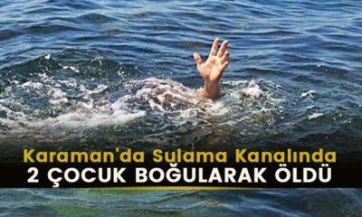 SON DAKİKA Karaman'da 2 Çocuk Sulama Kanalında Yaşamını Yitirdi