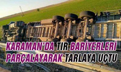 Karaman'da Tır Bariyerleri Parçalayarak Tarlaya Uçtu