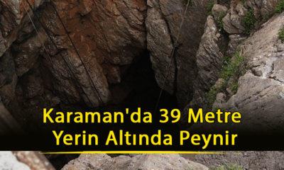 Karaman'da 39 Metre Yerin Altında Peynir