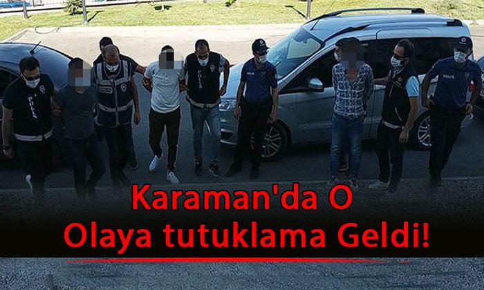 Karaman'da O Olaya tutuklama Geldi!