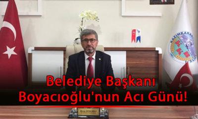 Kazımkarabekir Belediye Başkanı Boyacıoğlu'nun Acı Günü!