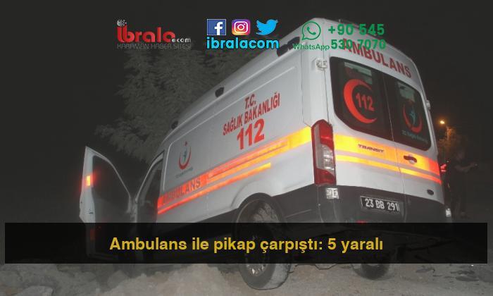 Ambulans ile pikap çarpıştı: 5 yaralı