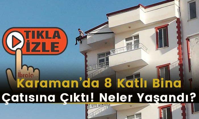 Karaman'da 8 Katlı Binanın Çatısına Çıktı! Neler Yaşandı? Video haber