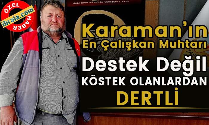 Karaman'ın Başarılı Muhtarı Köstek Olanlardan Dertli