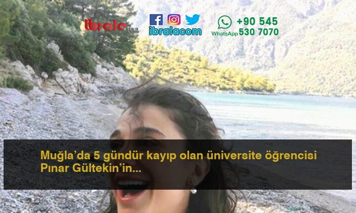 Muğla'da 5 gündür kayıp olan üniversite öğrencisi Pınar Gültekin'in (27) cansız bedeni bulundu.