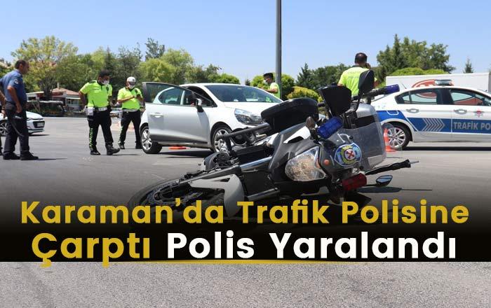 Karaman'da Polise Çarptı! Polis Yaralandı