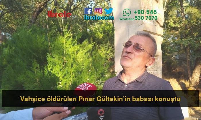 Vahşice öldürülen Pınar Gültekin'in babası konuştu