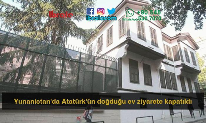 Yunanistan'da Atatürk'ün doğduğu ev ziyarete kapatıldı