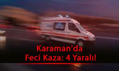 Karaman'da Feci Kaza: 4 Yaralı!