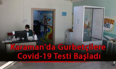 Karaman'da Gurbetçilere Covid-19 Testi Başladı