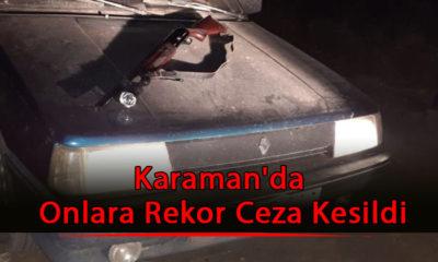 Karaman'da Onlara Rekor Ceza Kesildi