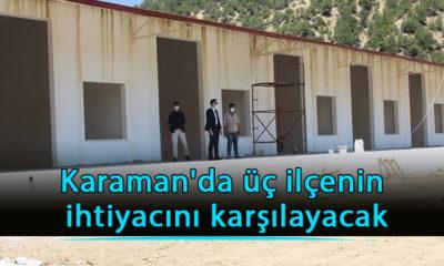 Karaman'da üç ilçenin ihtiyacını karşılayacak