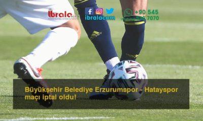 Büyükşehir Belediye Erzurumspor – Hatayspor maçı iptal oldu!