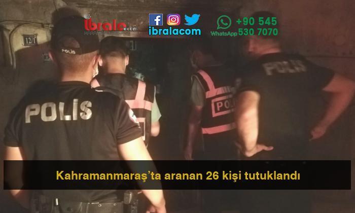 Kahramanmaraş'ta aranan 26 kişi tutuklandı