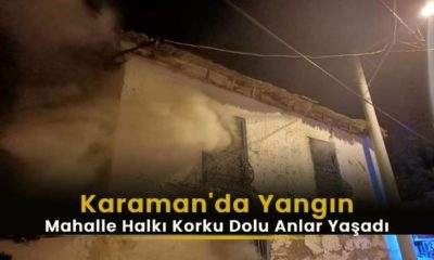 Karaman'dan Yangın Mahalleyi Korkuttu